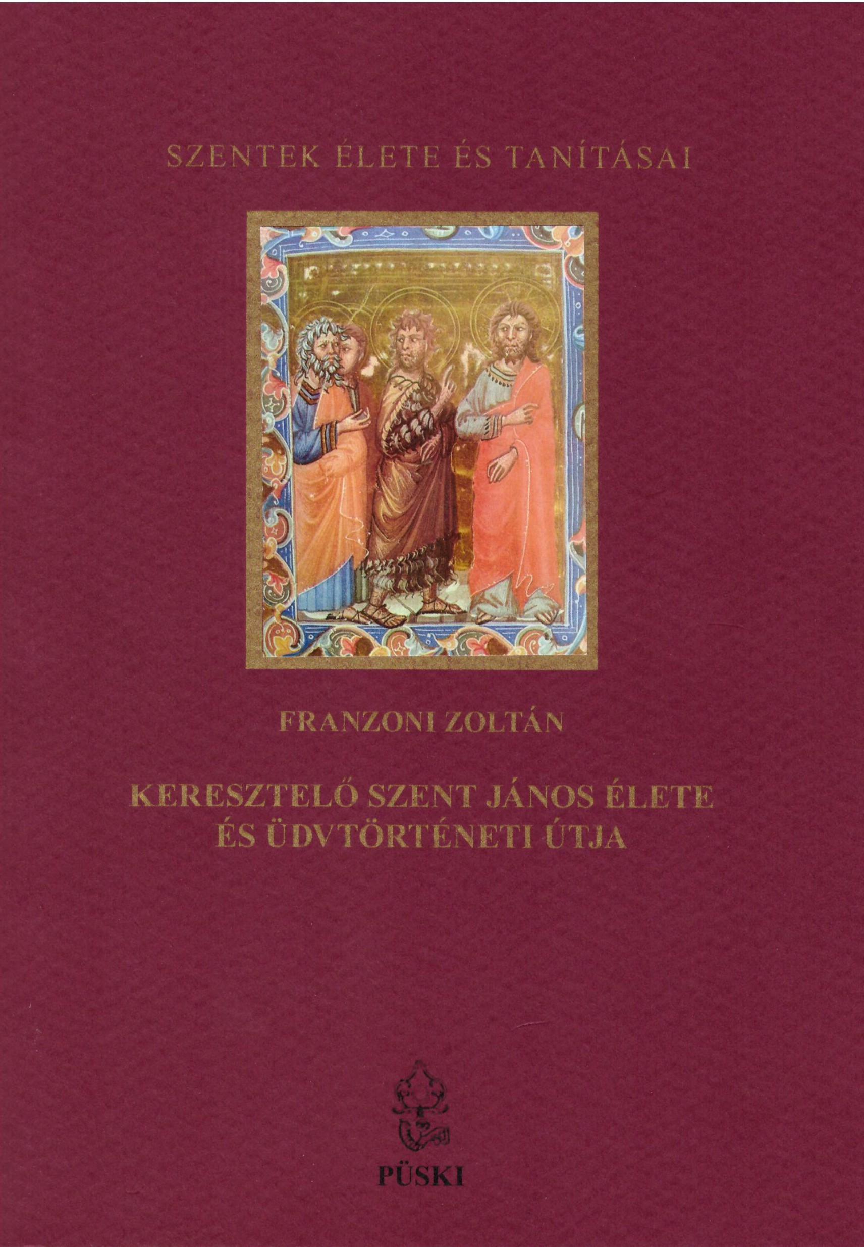 Keresztelő Szent János élete és üdvtörténeti útja
